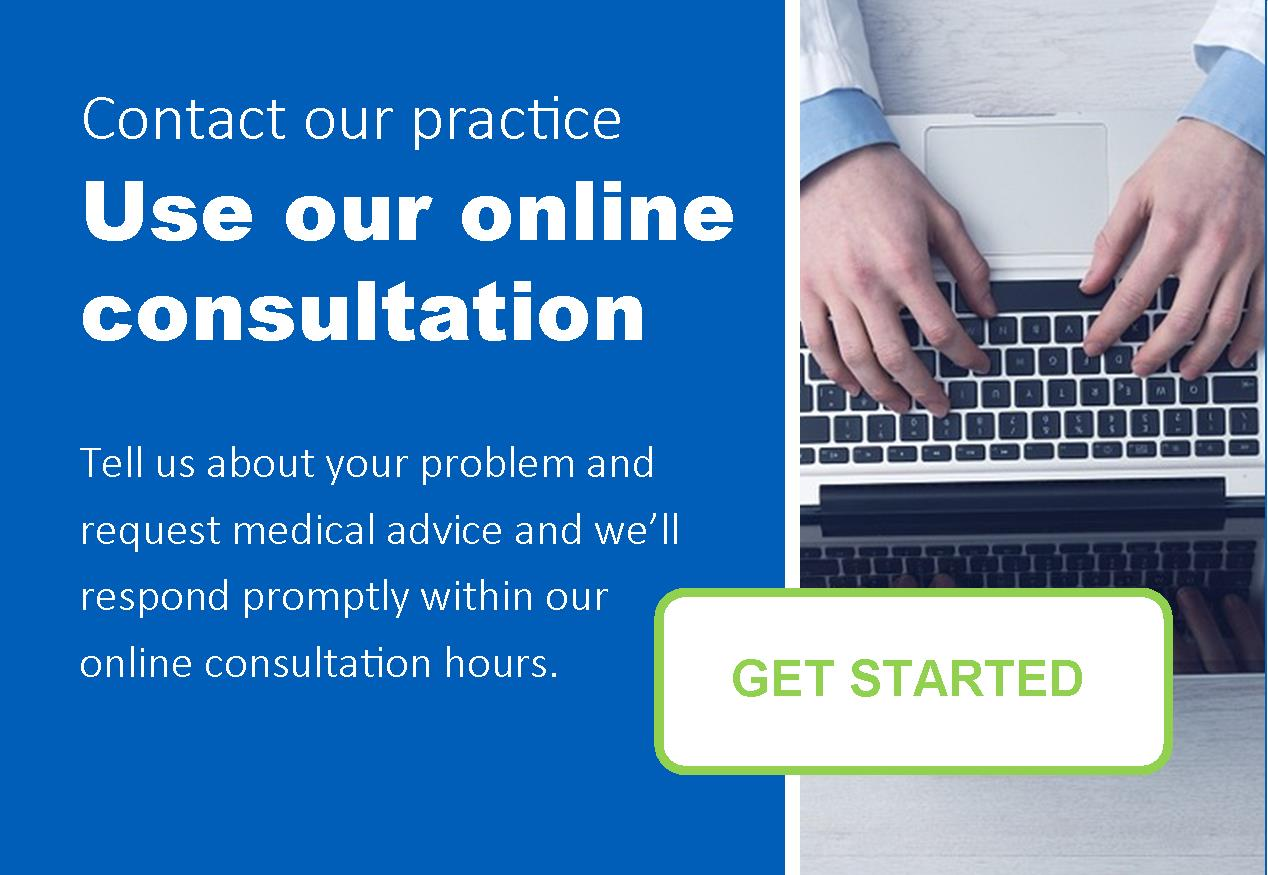 Contact the practice.  Use our online consultation.  Tell us your problem and request medical advice and we'll respond promptly within our online consultation hours.  Get started